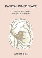 Radical Inner Peace-Desirée Sher